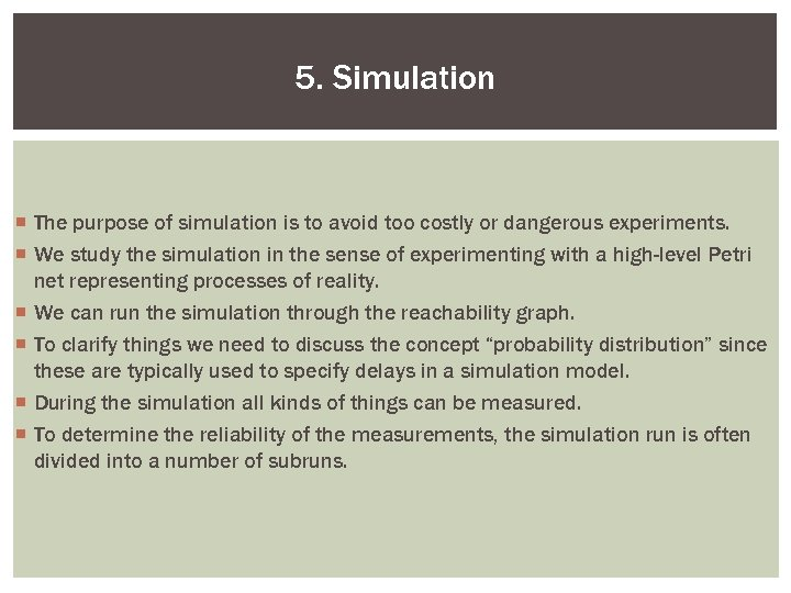 5. Simulation ¡ The purpose of simulation is to avoid too costly or dangerous