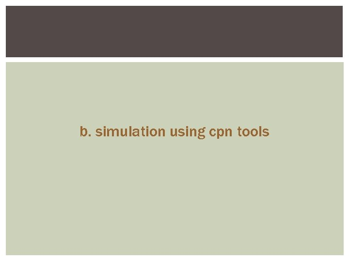 b. simulation using cpn tools