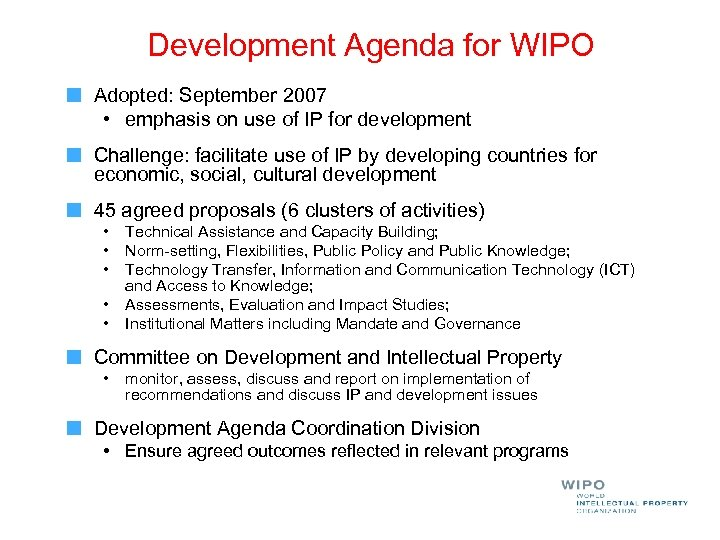 Development Agenda for WIPO Adopted: September 2007 • emphasis on use of IP for