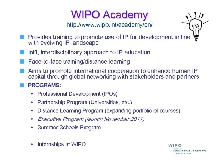 WIPO Academy http: //www. wipo. int/academy/en/ Provides training to promote use of IP for