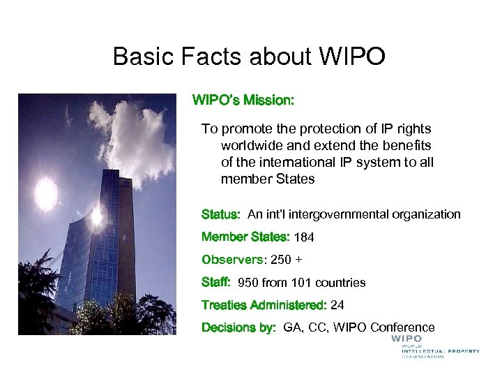 Basic Facts about WIPO's Mission: To promote the protection of IP rights worldwide and