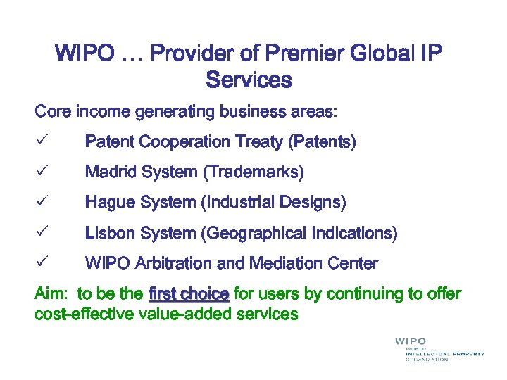 WIPO … Provider of Premier Global IP Services Core income generating business areas: ü