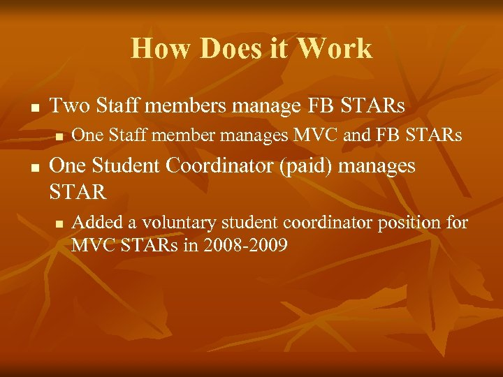 How Does it Work n Two Staff members manage FB STARs n n One