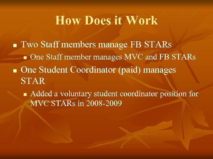 How Does it Work n Two Staff members manage FB STARs n n One