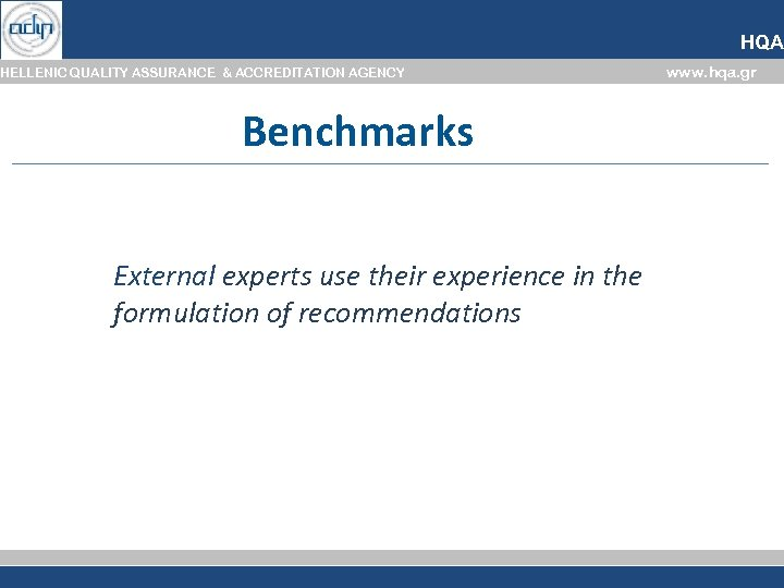 HQA HELLENIC QUALITY ASSURANCE & ACCREDITATION AGENCY Benchmarks External experts use their experience in