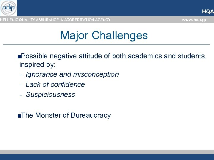HQA HELLENIC QUALITY ASSURANCE & ACCREDITATION AGENCY www. hqa. gr Major Challenges ■Possible negative