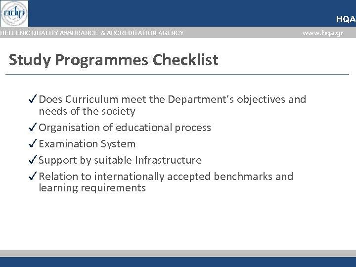 HQA HELLENIC QUALITY ASSURANCE & ACCREDITATION AGENCY www. hqa. gr Study Programmes Checklist ✓