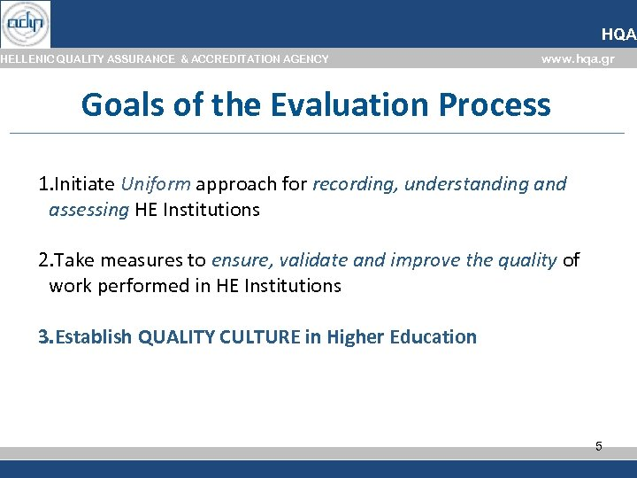 HQA HELLENIC QUALITY ASSURANCE & ACCREDITATION AGENCY www. hqa. gr Goals of the Evaluation