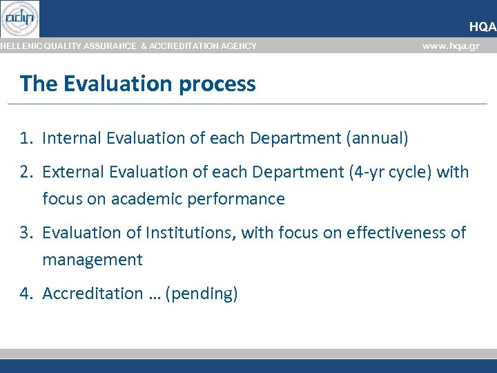 HQA HELLENIC QUALITY ASSURANCE & ACCREDITATION AGENCY www. hqa. gr The Evaluation process 1.