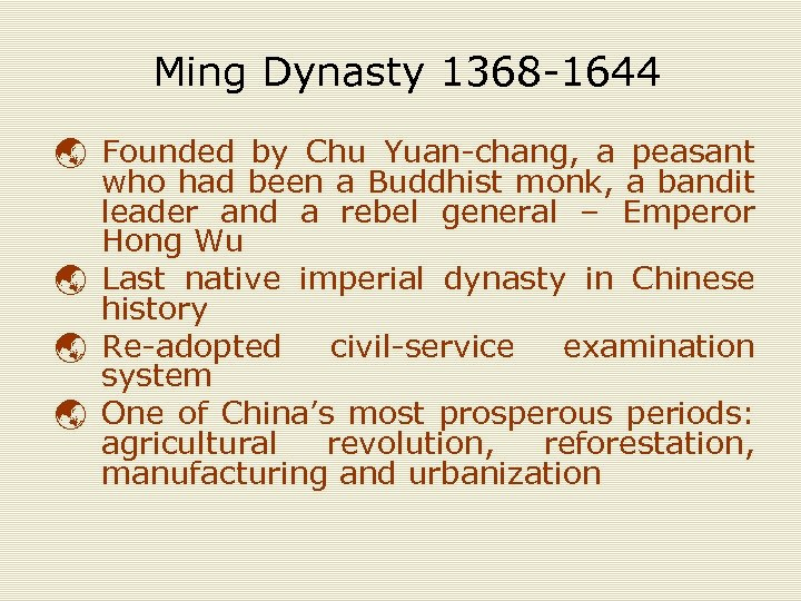 Ming Dynasty 1368 -1644 ý Founded by Chu Yuan-chang, a peasant who had been