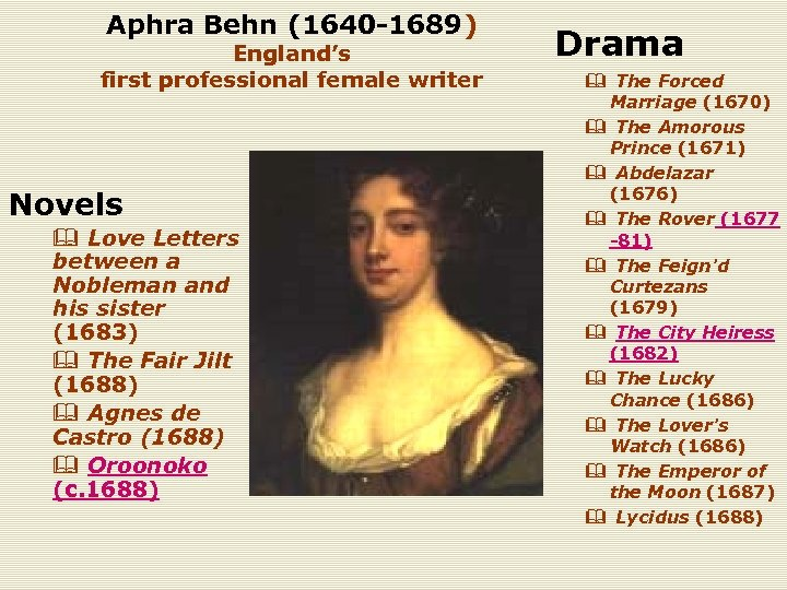 Aphra Behn (1640 -1689) England's first professional female writer Novels & Love Letters between