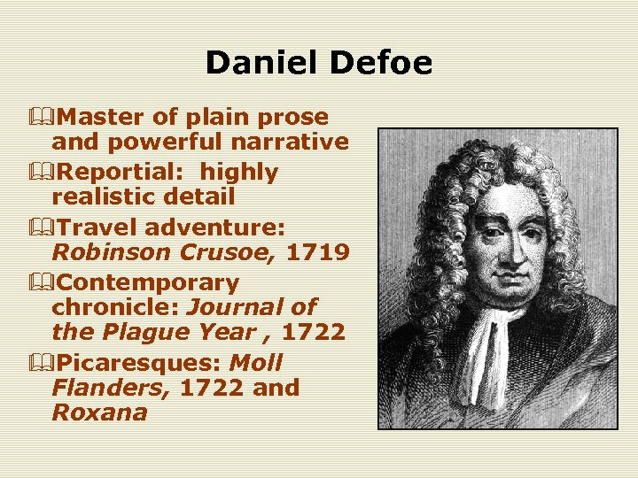 Daniel Defoe &Master of plain prose and powerful narrative &Reportial: highly realistic detail &Travel