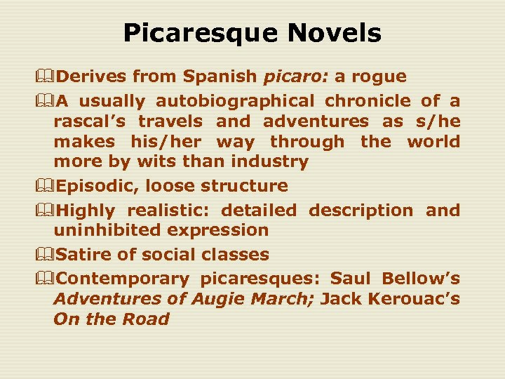 Picaresque Novels &Derives from Spanish picaro: a rogue &A usually autobiographical chronicle of a