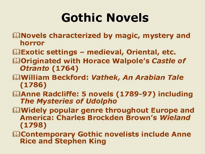 Gothic Novels &Novels characterized by magic, mystery and horror &Exotic settings – medieval, Oriental,