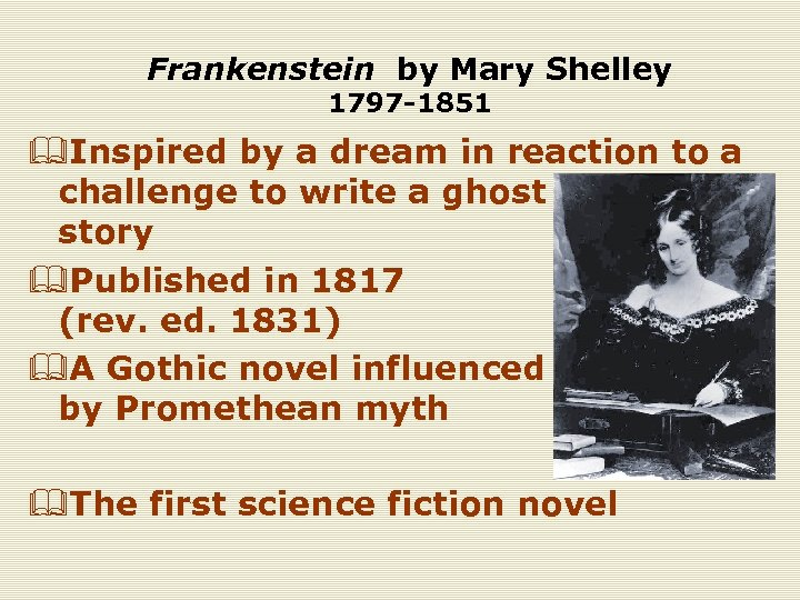 Frankenstein by Mary Shelley 1797 -1851 &Inspired by a dream in reaction to a
