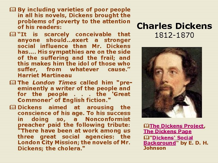 & By including varieties of poor people in all his novels, Dickens brought the