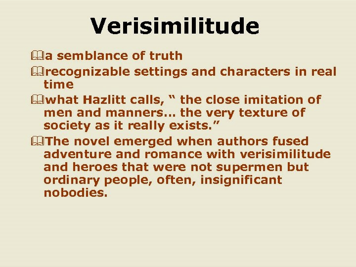 Verisimilitude &a semblance of truth &recognizable settings and characters in real time &what Hazlitt