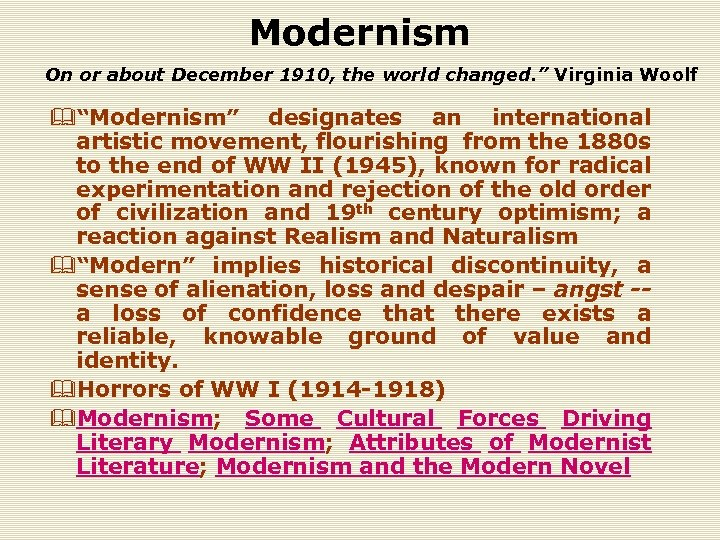 "Modernism On or about December 1910, the world changed. "" Virginia Woolf &""Modernism"" designates"
