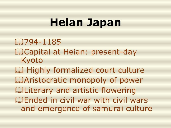 Heian Japan &794 -1185 &Capital at Heian: present-day Kyoto & Highly formalized court culture