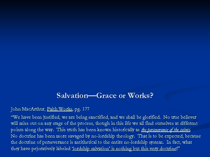 "Salvation—Grace or Works? John Mac. Arthur, Faith Works, pg. 177 ""We have been justified,"