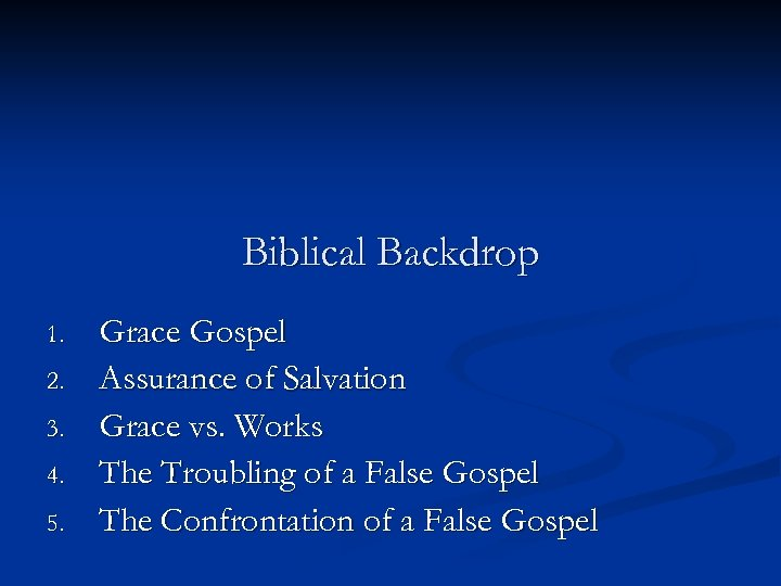 Biblical Backdrop 1. 2. 3. 4. 5. Grace Gospel Assurance of Salvation Grace vs.
