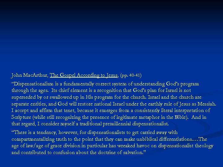 "John Mac. Arthur, The Gospel According to Jesus, (pp. 40 -41) ""Dispensationalism is a"
