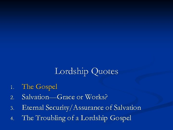 Lordship Quotes 1. 2. 3. 4. The Gospel Salvation—Grace or Works? Eternal Security/Assurance of