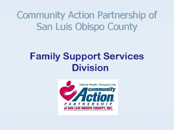 Community Action Partnership of San Luis Obispo County Family Support Services Division