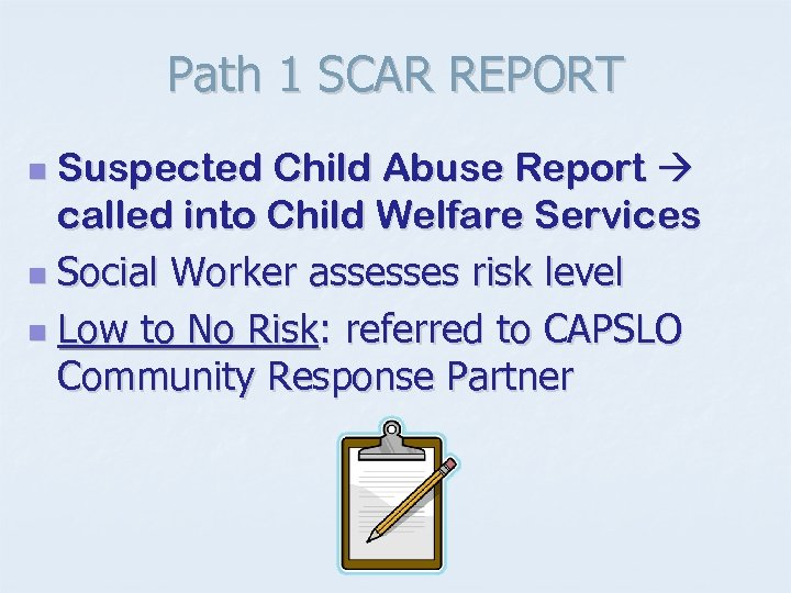 Path 1 SCAR REPORT Suspected Child Abuse Report called into Child Welfare Services n