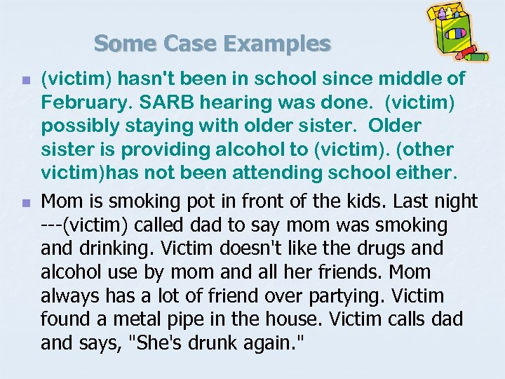 Some Case Examples n n (victim) hasn't been in school since middle of February.