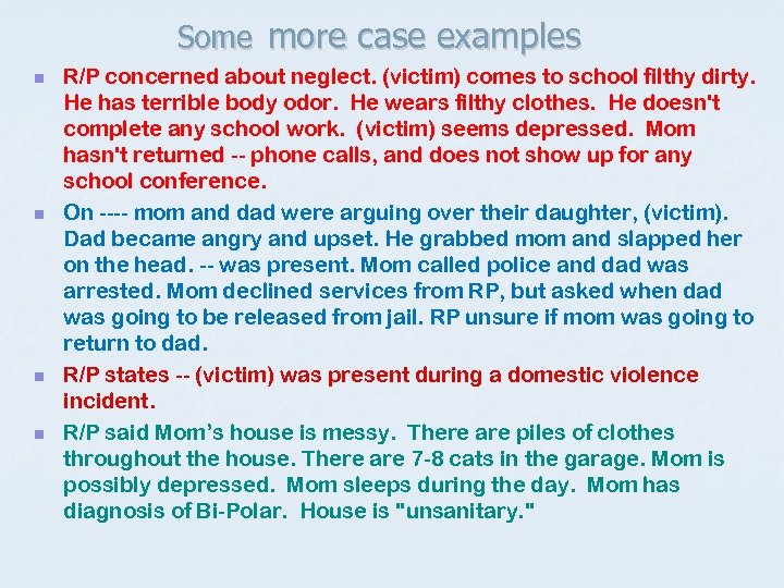 Some more case examples n n R/P concerned about neglect. (victim) comes to school