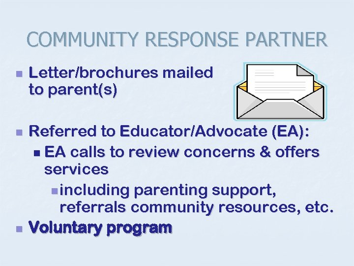 COMMUNITY RESPONSE PARTNER n n n Letter/brochures mailed to parent(s) Referred to Educator/Advocate (EA):