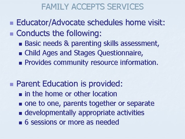 FAMILY ACCEPTS SERVICES n n Educator/Advocate schedules home visit: Conducts the following: Basic needs