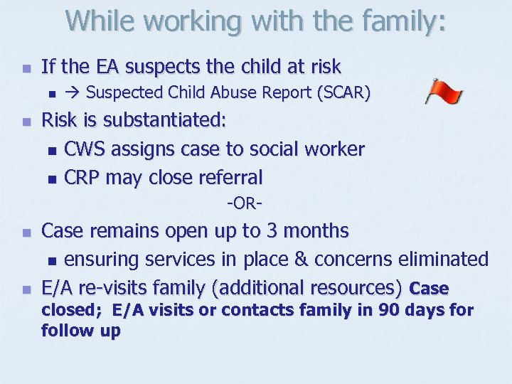 While working with the family: n If the EA suspects the child at risk