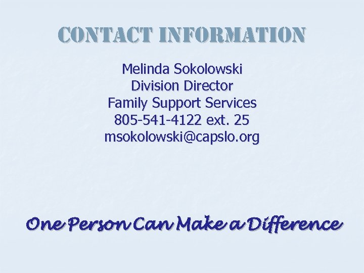 contact information Melinda Sokolowski Division Director Family Support Services 805 -541 -4122 ext. 25