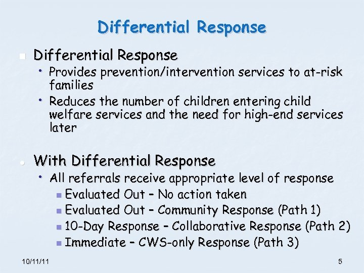 Differential Response n Differential Response • Provides prevention/intervention services to at-risk families • Reduces