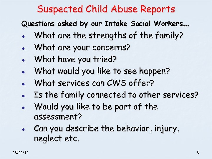 Suspected Child Abuse Reports Questions asked by our Intake Social Workers… ● ● ●