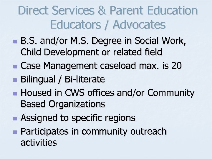 Direct Services & Parent Education Educators / Advocates n n n B. S. and/or