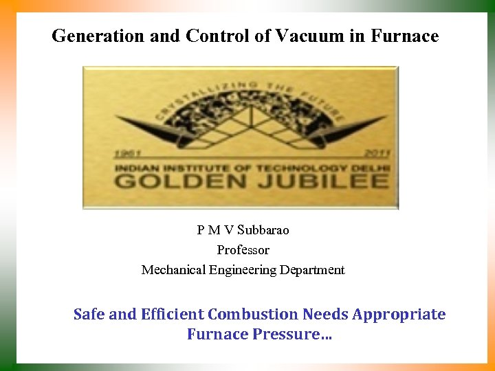 Generation and Control of Vacuum in Furnace P M V Subbarao Professor Mechanical Engineering