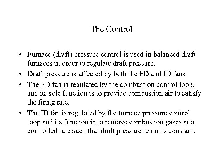 The Control • Furnace (draft) pressure control is used in balanced draft furnaces in