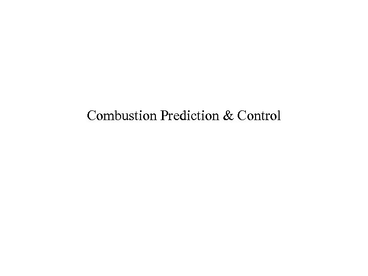 Combustion Prediction & Control
