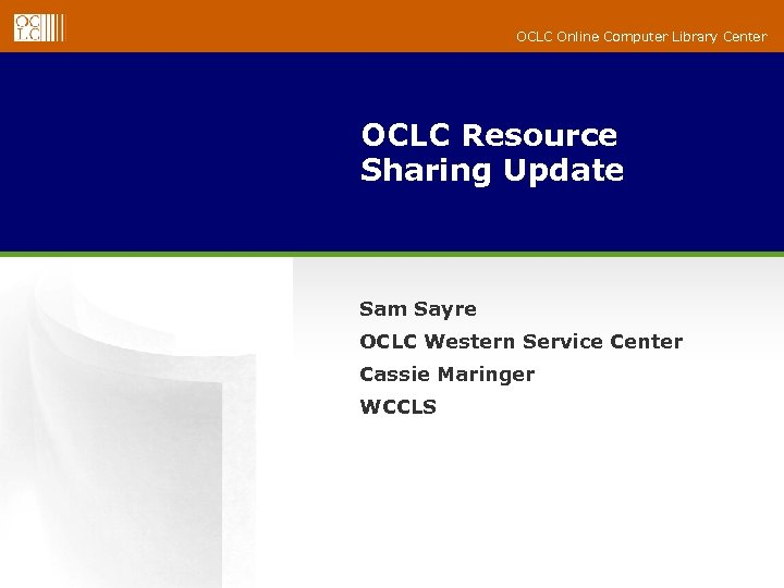 OCLC Online Computer Library Center OCLC Resource Sharing Update Sam Sayre OCLC Western Service