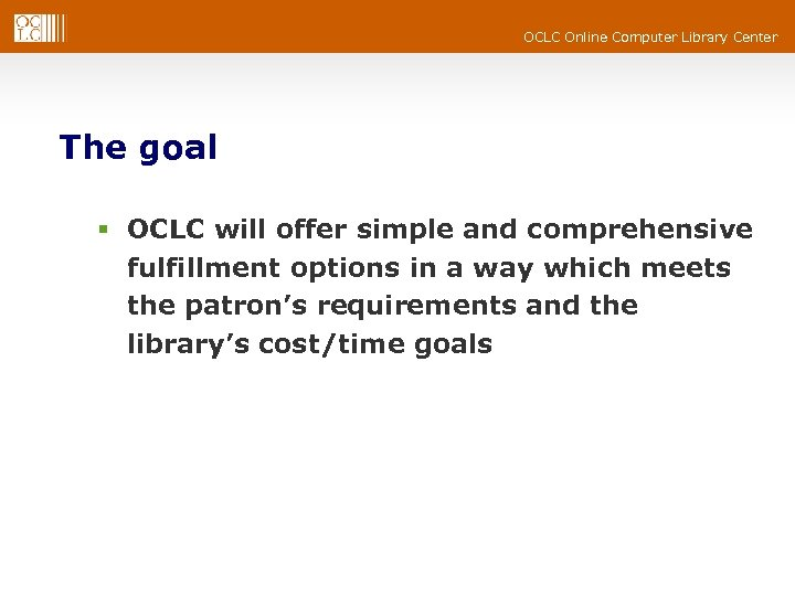 OCLC Online Computer Library Center The goal § OCLC will offer simple and comprehensive