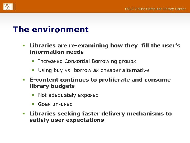 OCLC Online Computer Library Center The environment § Libraries are re-examining how they fill