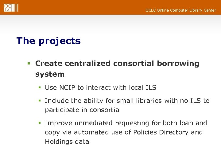 OCLC Online Computer Library Center The projects § Create centralized consortial borrowing system §