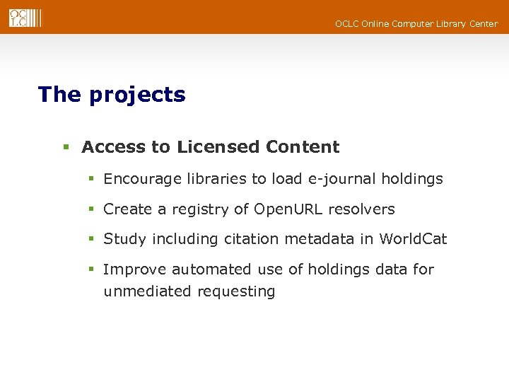 OCLC Online Computer Library Center The projects § Access to Licensed Content § Encourage