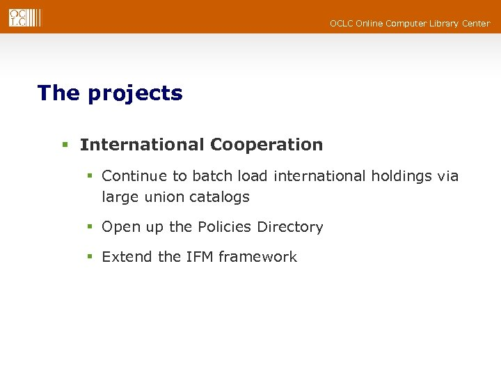 OCLC Online Computer Library Center The projects § International Cooperation § Continue to batch