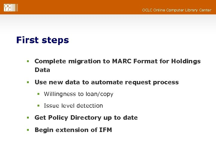 OCLC Online Computer Library Center First steps § Complete migration to MARC Format for