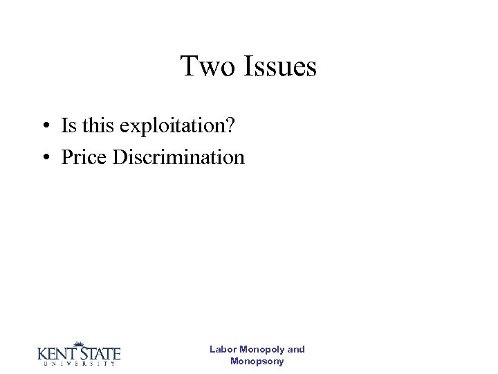 Two Issues • Is this exploitation? • Price Discrimination Labor Monopoly and Monopsony