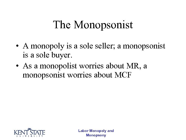 The Monopsonist • A monopoly is a sole seller; a monopsonist is a sole